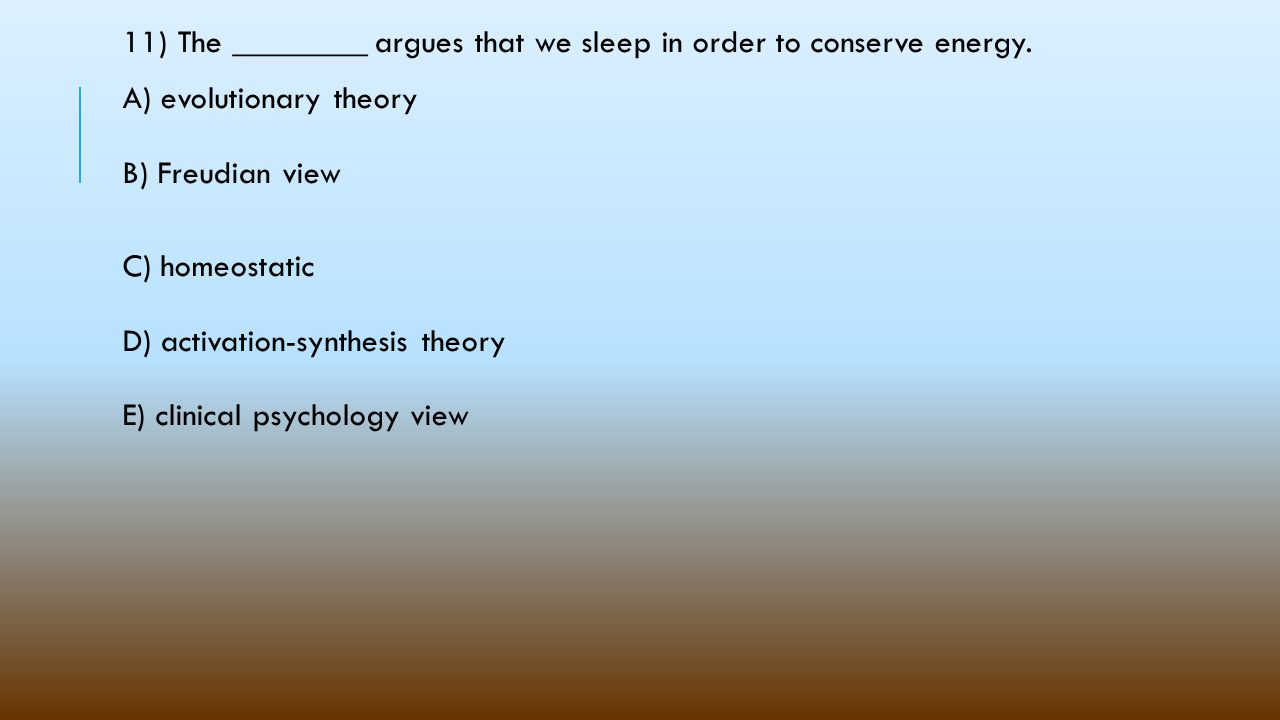 11) The ________ argues that we sleep in order to conserve energy