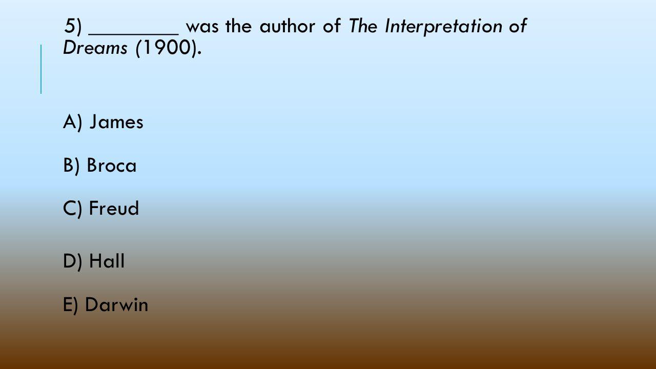 5) ________ was the author of The Interpretation of Dreams (1900).