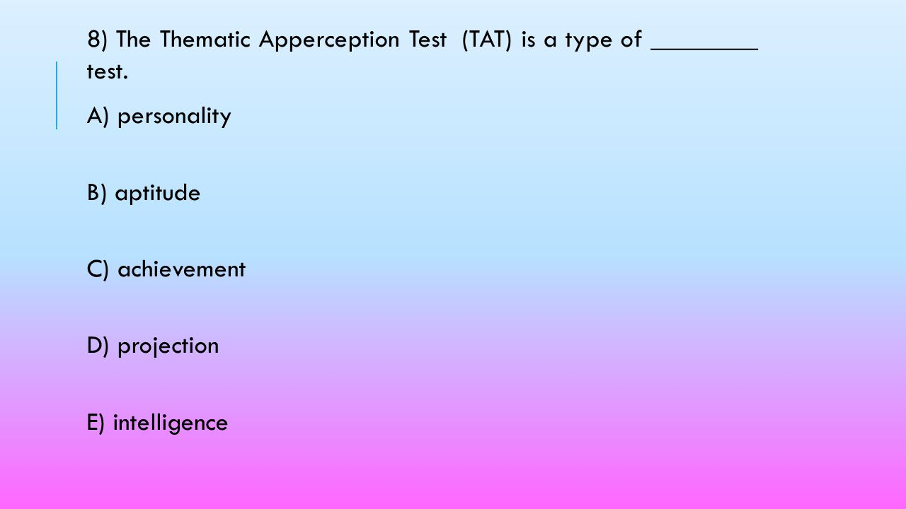 8) The Thematic Apperception Test (TAT) is a type of ________ test.