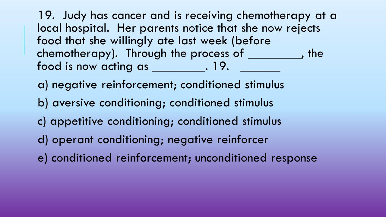 19. Judy has cancer and is receiving chemotherapy at a local hospital