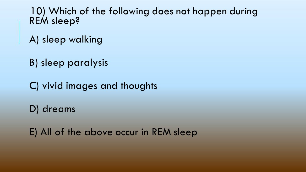10) Which of the following does not happen during REM sleep