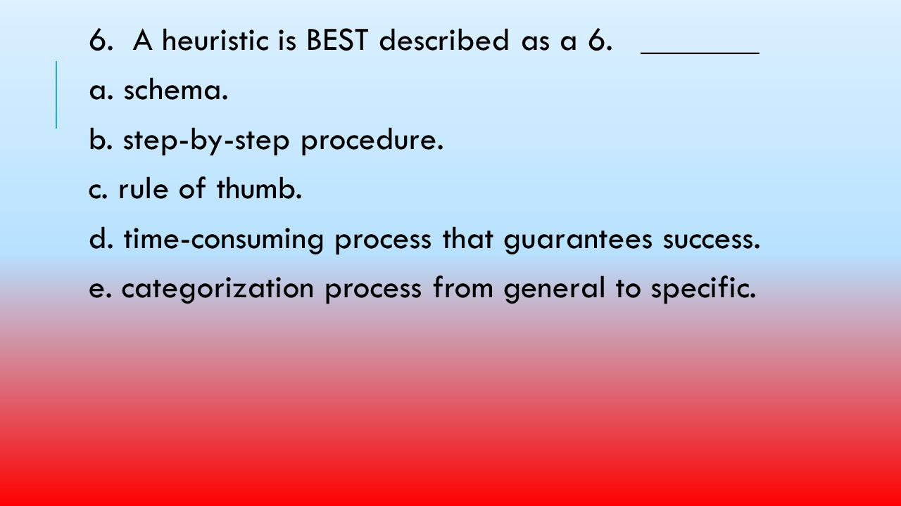 6. A heuristic is BEST described as a 6. _______