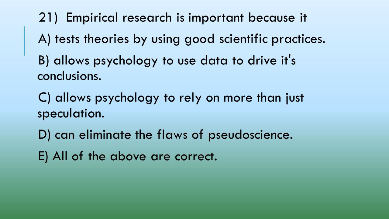 21) Empirical research is important because it