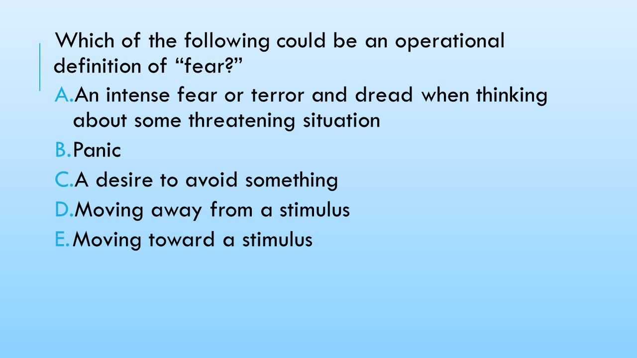 Which of the following could be an operational definition of fear