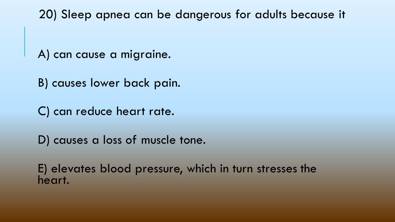 20) Sleep apnea can be dangerous for adults because it