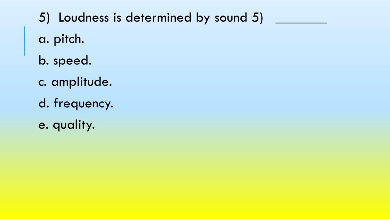 5) Loudness is determined by sound 5) _______