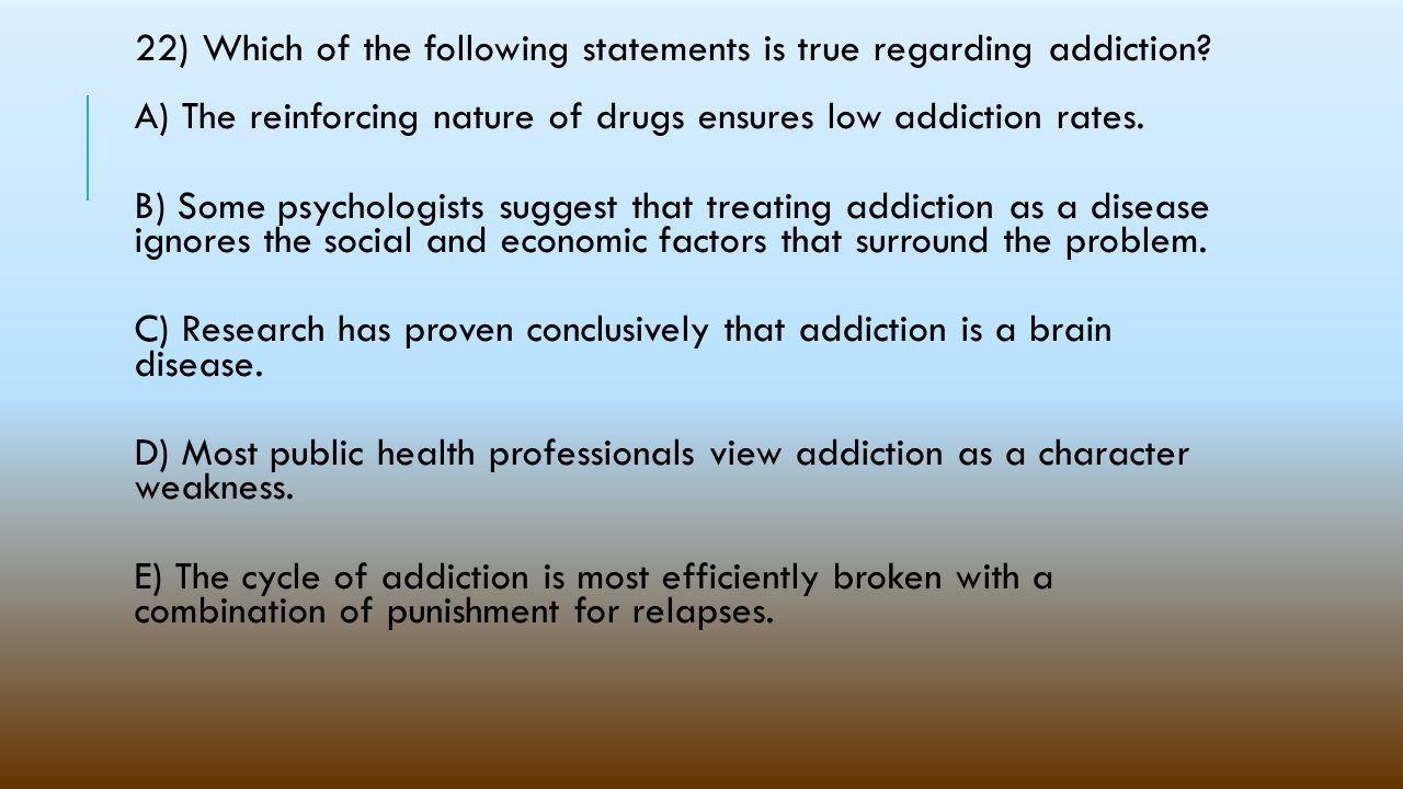 22) Which of the following statements is true regarding addiction