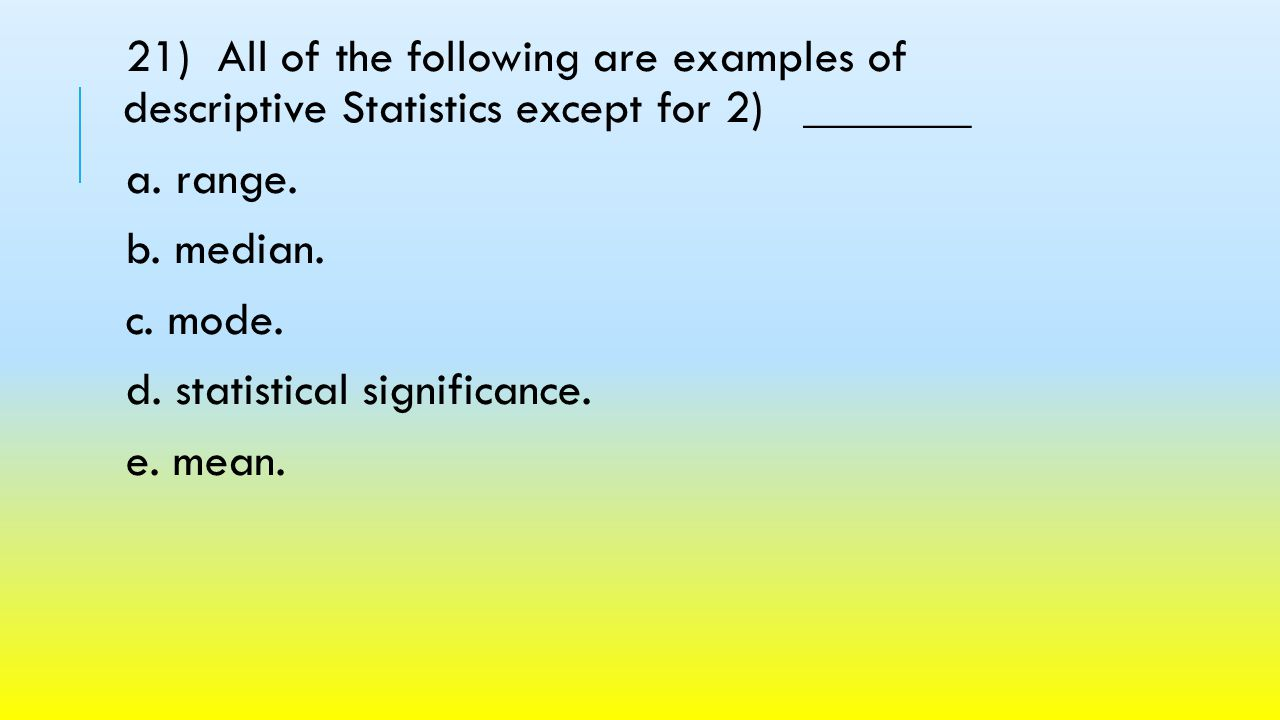 21) All of the following are examples of descriptive Statistics except for 2) _______