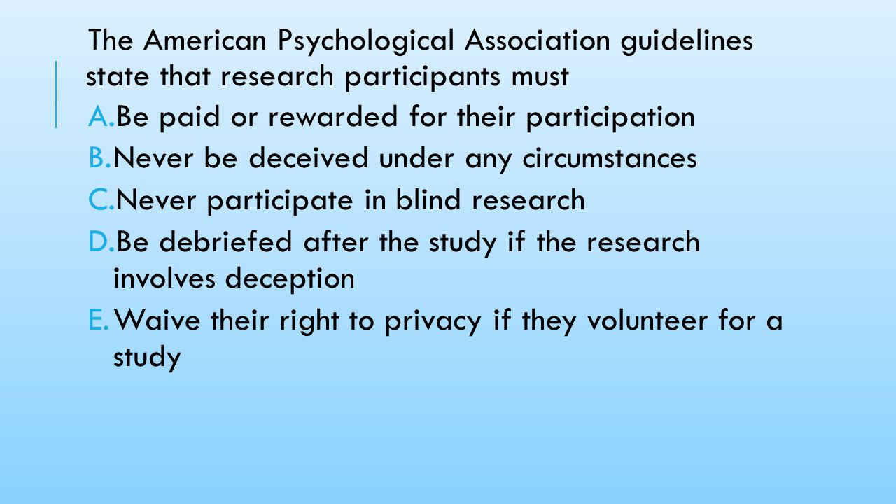 The American Psychological Association guidelines state that research participants must