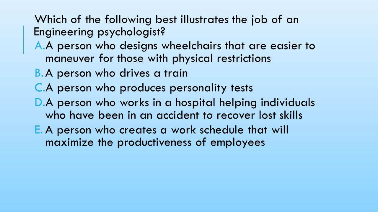 Which of the following best illustrates the job of an Engineering psychologist