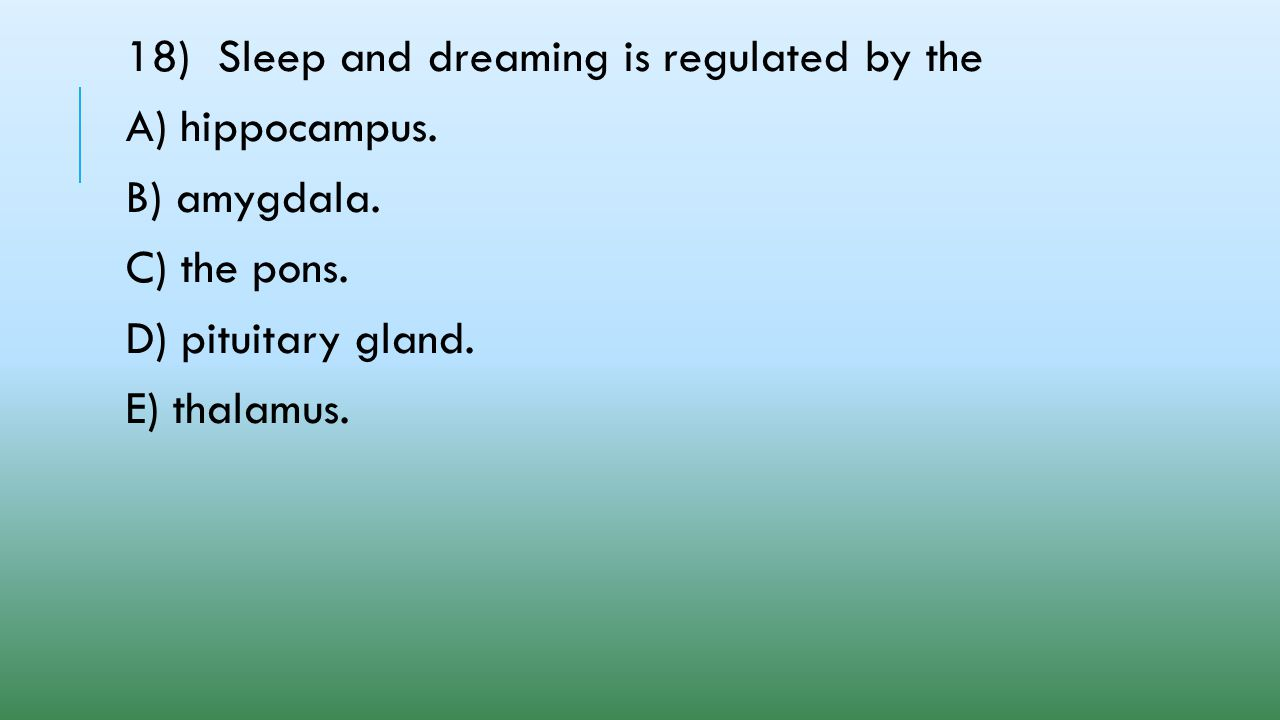 18) Sleep and dreaming is regulated by the