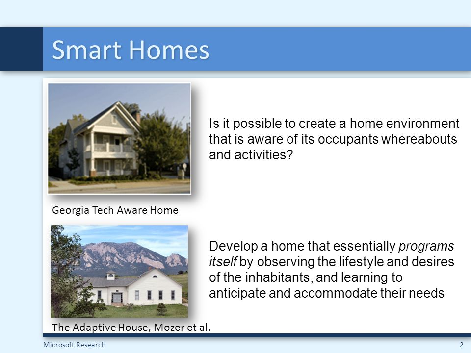 Smart Homes Is it possible to create a home environment that is aware of its occupants whereabouts and activities