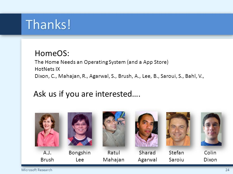 Thanks! HomeOS: Ask us if you are interested….