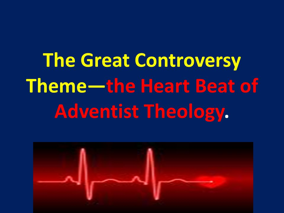 The Great Controversy Theme—the Heart Beat of Adventist Theology.