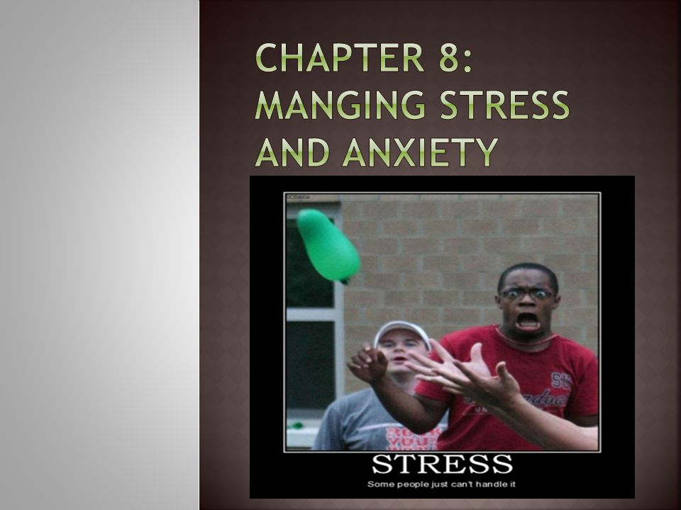 Chapter 8: MANGING STRESS AND ANXIETY