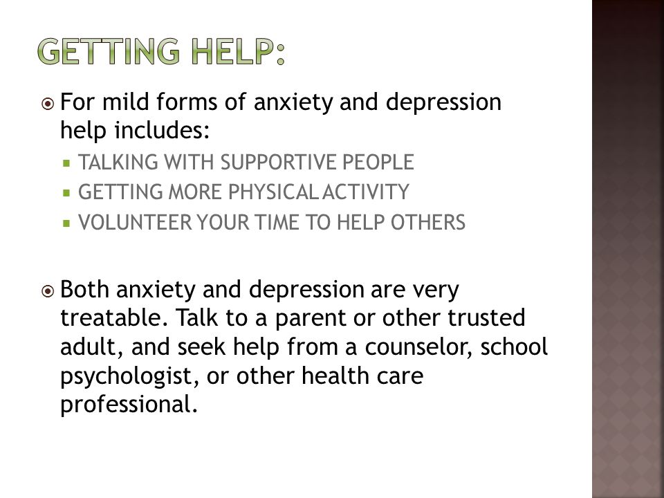 Getting help: For mild forms of anxiety and depression help includes: