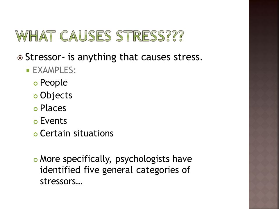 What causes stress Stressor- is anything that causes stress. People