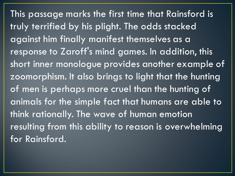 This passage marks the first time that Rainsford is truly terrified by his plight.