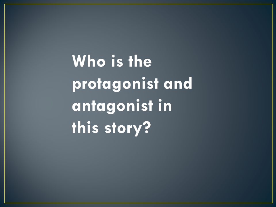 Who is the protagonist and antagonist in this story