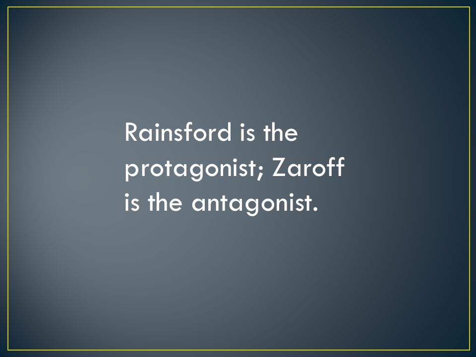 Rainsford is the protagonist; Zaroff is the antagonist.