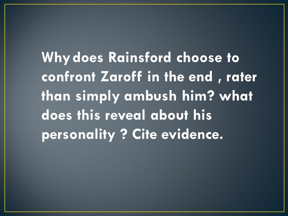 Why does Rainsford choose to confront Zaroff in the end , rater than simply ambush him.