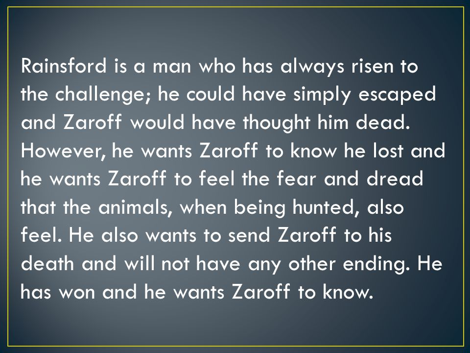 Rainsford is a man who has always risen to the challenge; he could have simply escaped and Zaroff would have thought him dead.