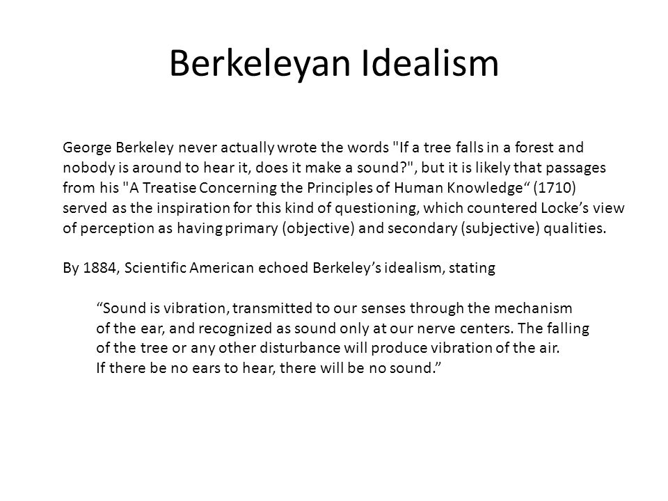 Berkeleyan Idealism George Berkeley never actually wrote the words If a tree falls in a forest and.