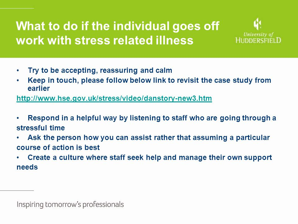 What to do if the individual goes off work with stress related illness