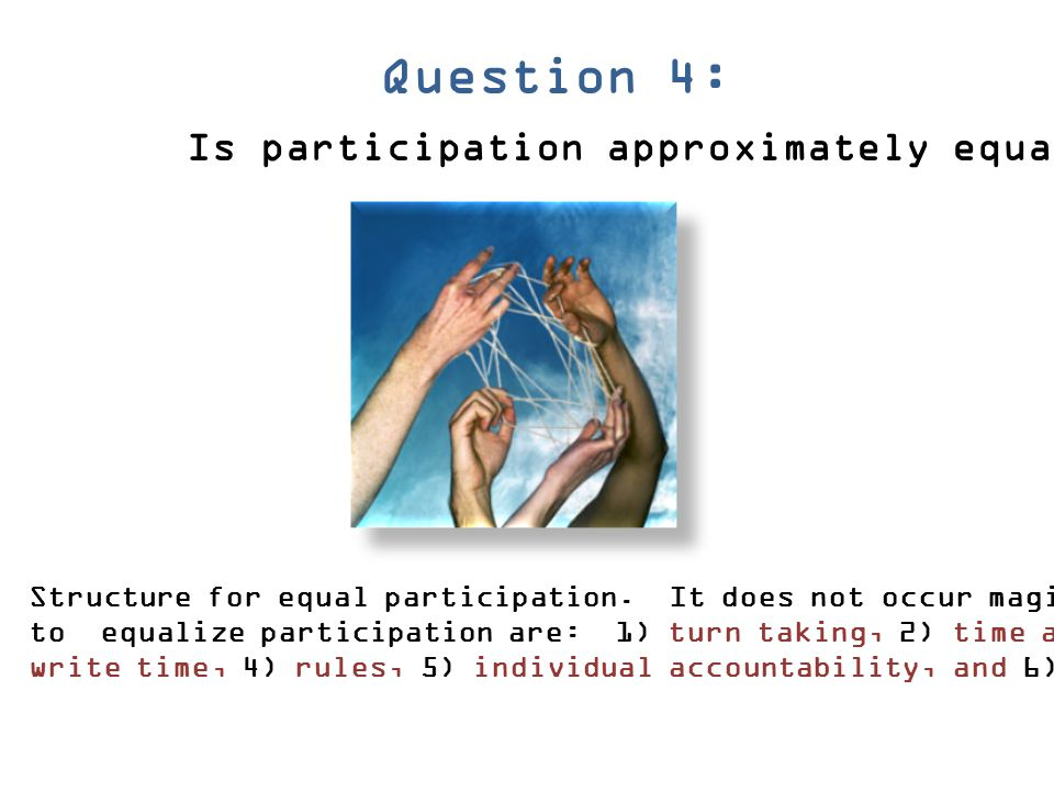 Question 4: Is participation approximately equal