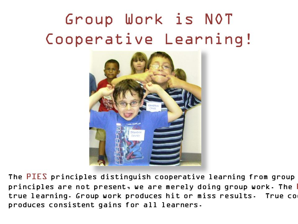 Group Work is NOT Cooperative Learning!