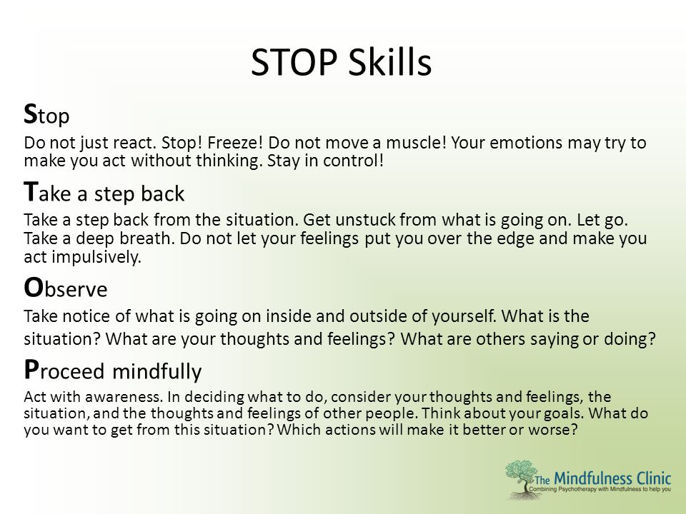 STOP Skills Stop Take a step back Observe Proceed mindfully