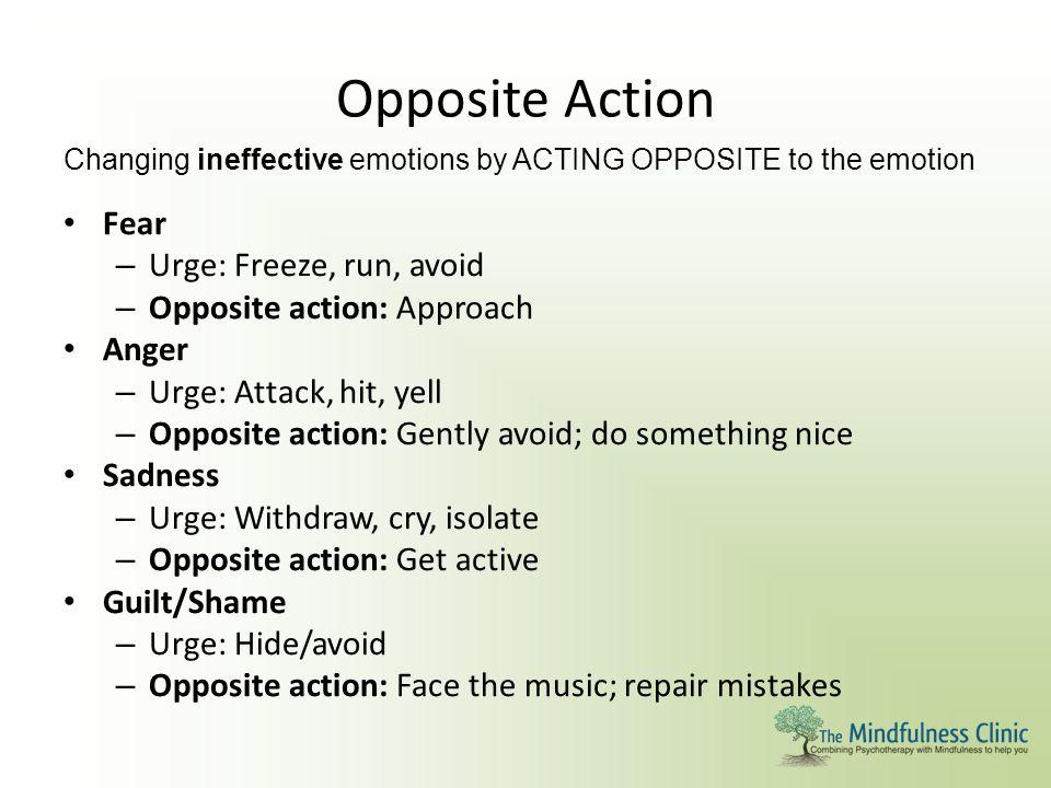 Opposite Action Fear Urge: Freeze, run, avoid
