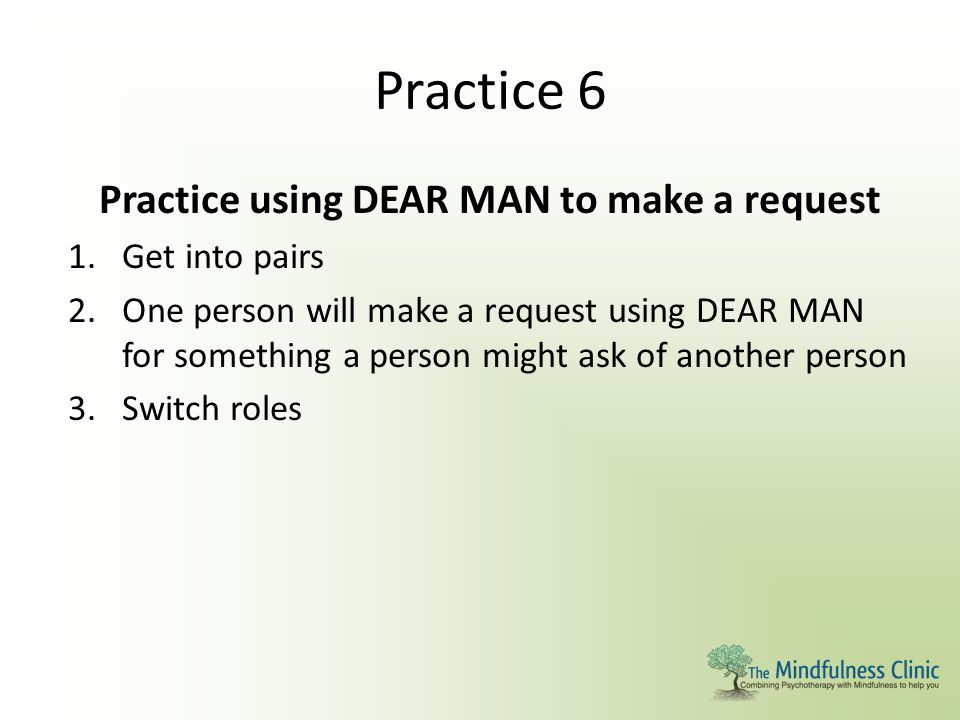 Practice using DEAR MAN to make a request