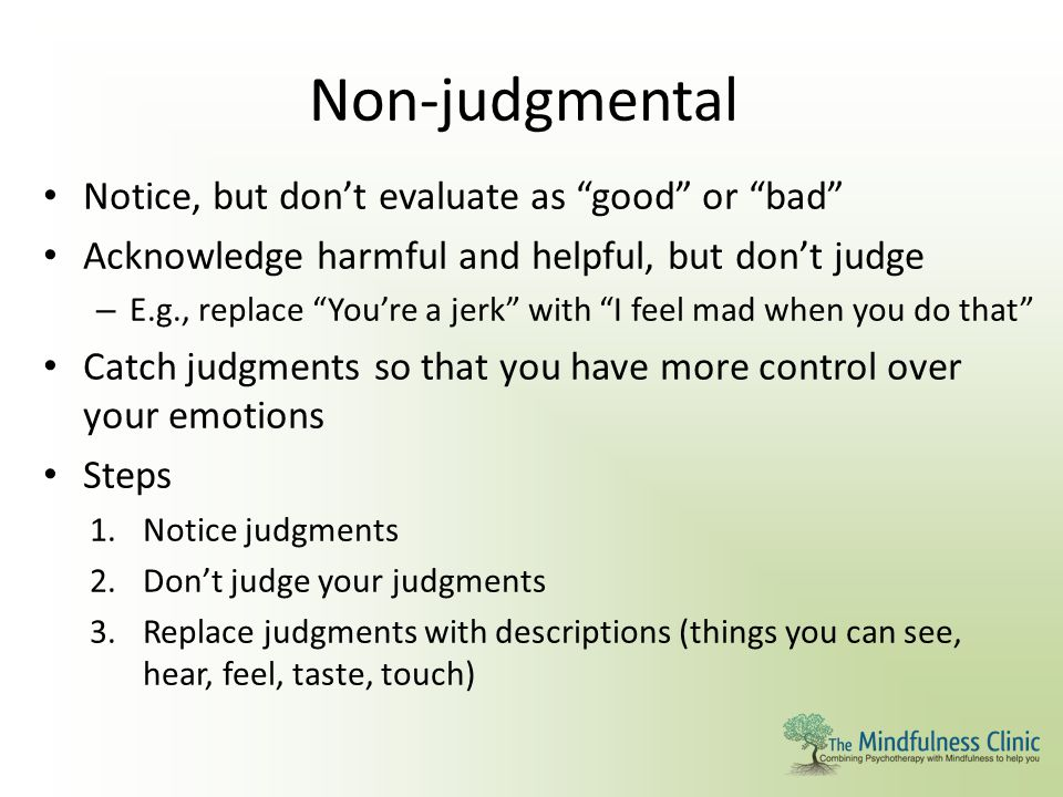 Non-judgmental Notice, but don't evaluate as good or bad
