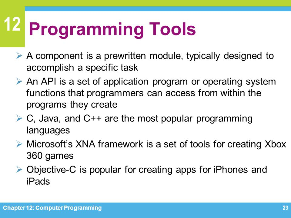 Programming Tools A component is a prewritten module, typically designed to accomplish a specific task.