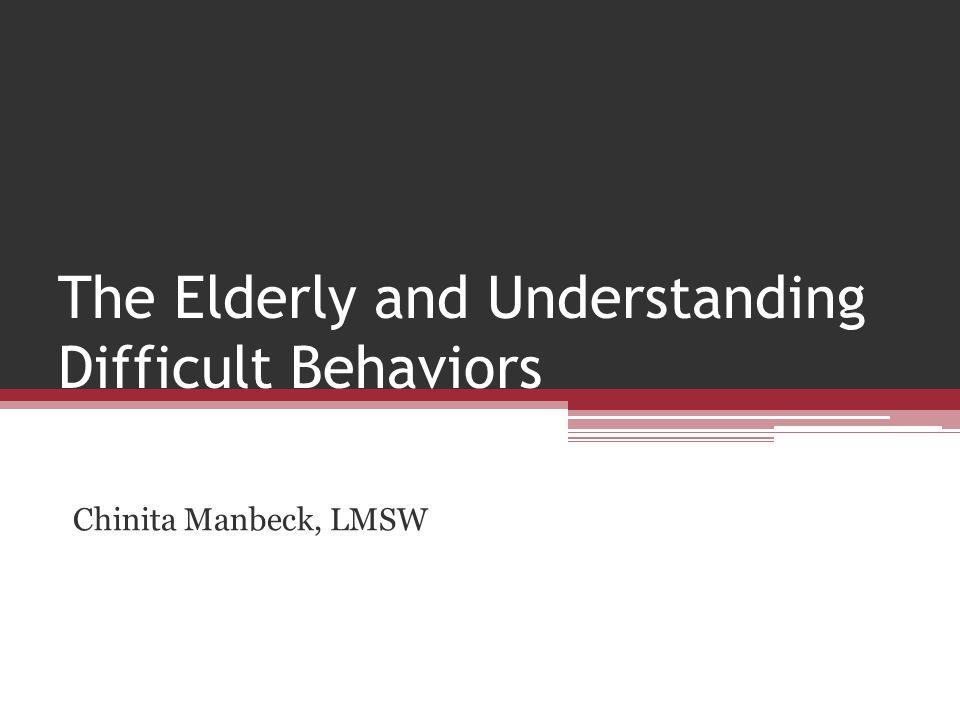 The Elderly and Understanding Difficult Behaviors