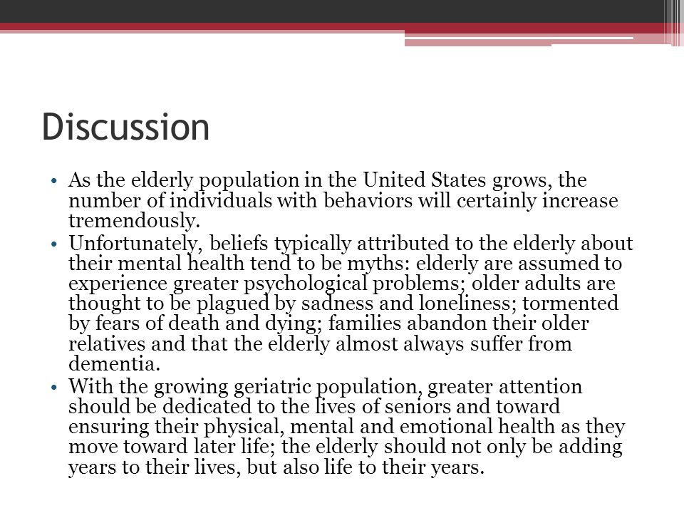 Discussion As the elderly population in the United States grows, the number of individuals with behaviors will certainly increase tremendously.
