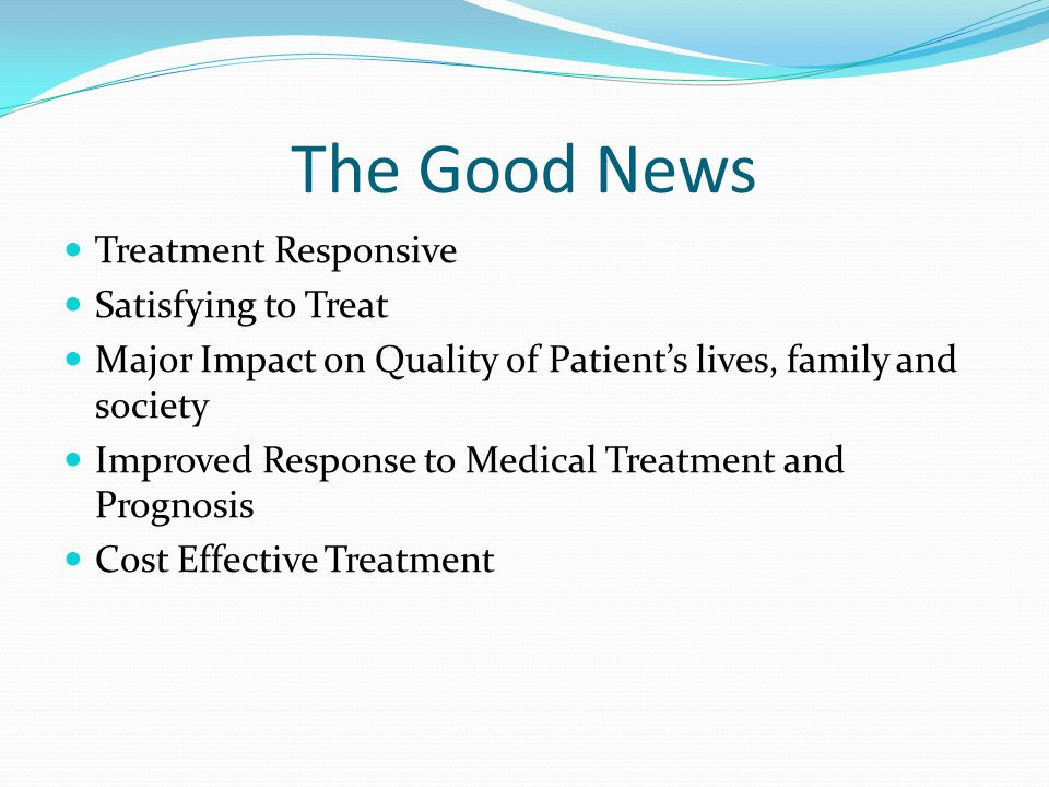 The Good News Treatment Responsive Satisfying to Treat