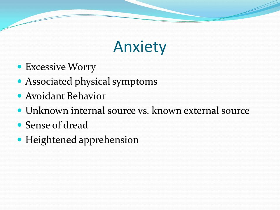 Anxiety Excessive Worry Associated physical symptoms Avoidant Behavior
