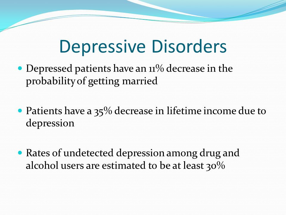 Depressive Disorders Depressed patients have an 11% decrease in the probability of getting married.