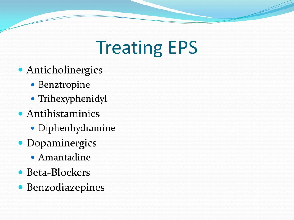 Treating EPS Anticholinergics Antihistaminics Dopaminergics