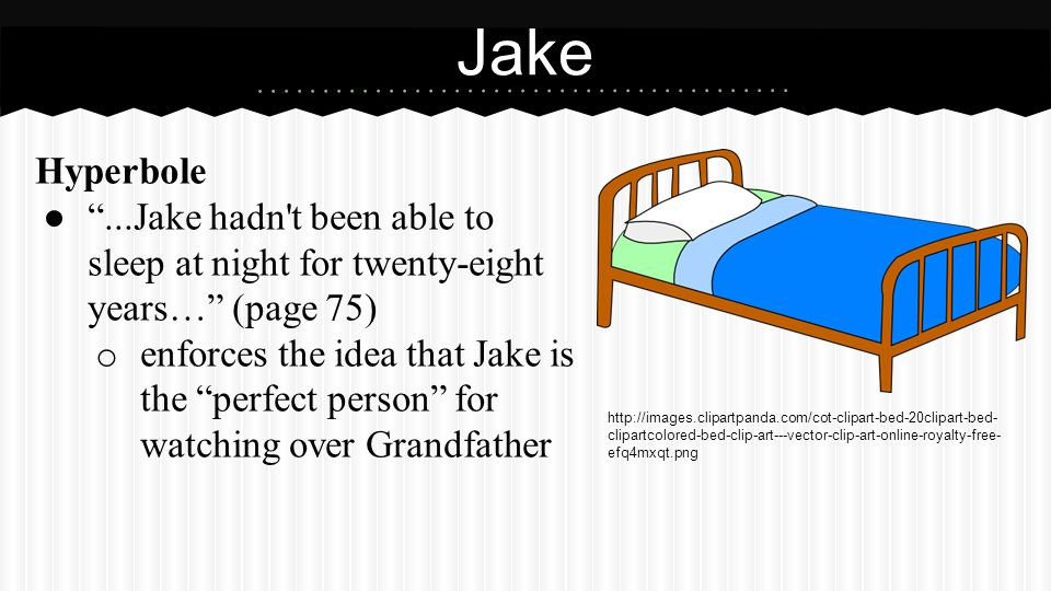 Jake (cont.) Alliteration ...perfect person… (page 75)