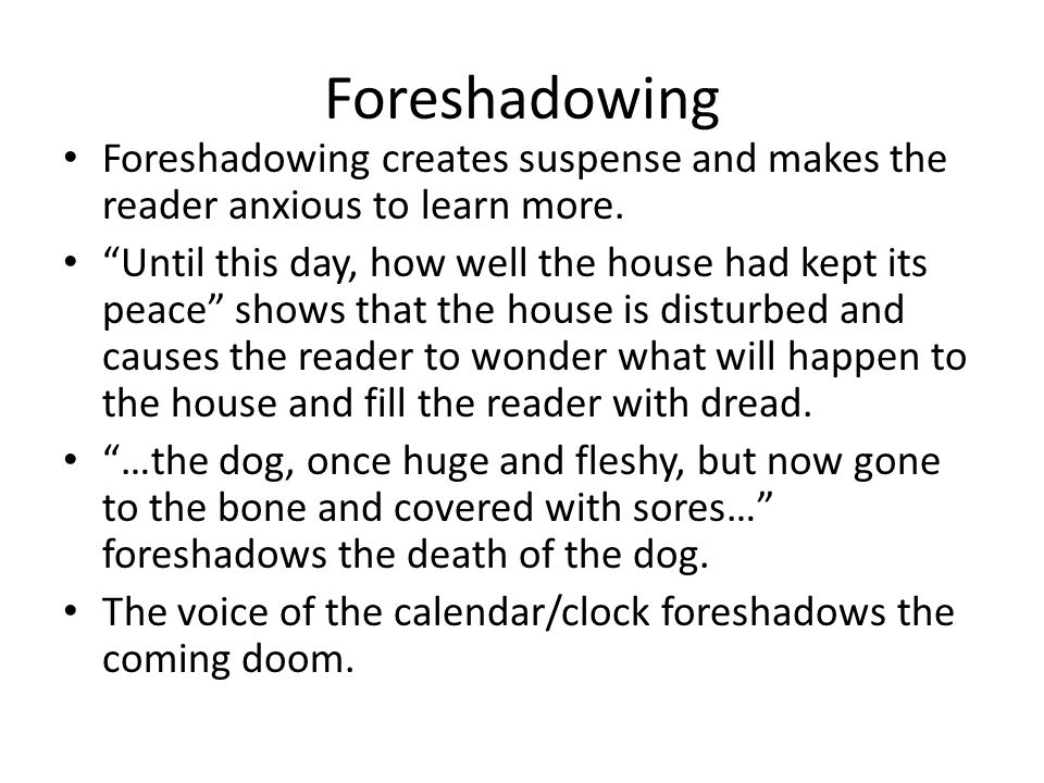 Foreshadowing Foreshadowing creates suspense and makes the reader anxious to learn more.