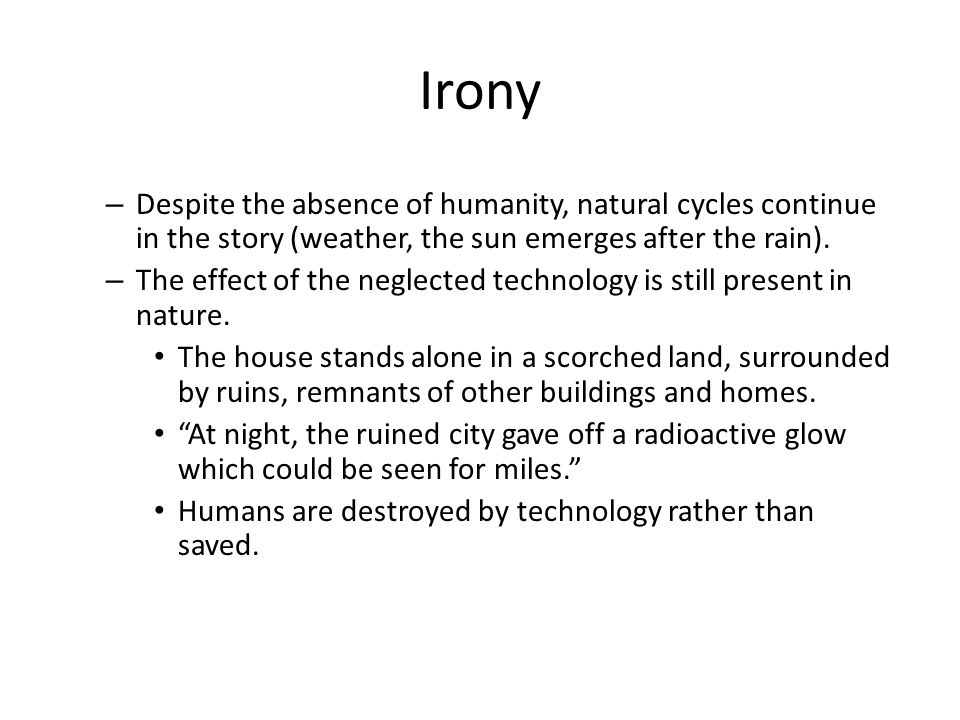 Irony Despite the absence of humanity, natural cycles continue in the story (weather, the sun emerges after the rain).