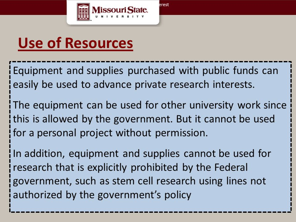Use of Resources. Equipment and supplies purchased with public funds can easily be used to advance private research interests.