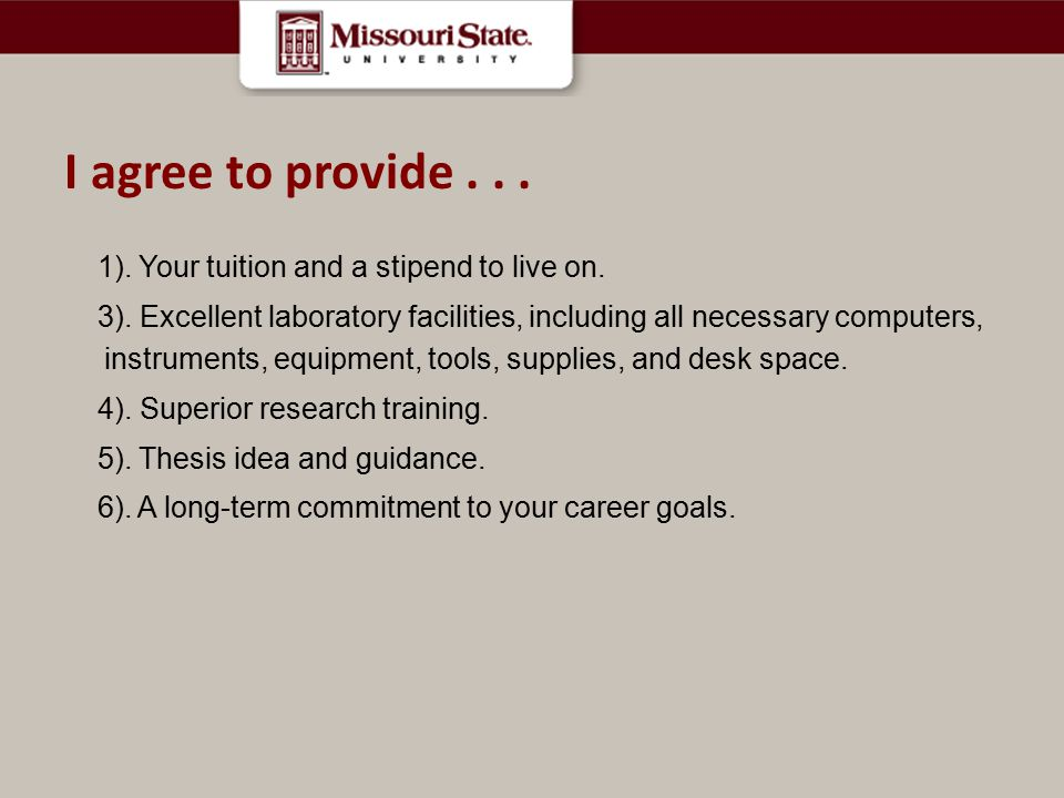 I agree to provide . . . 1). Your tuition and a stipend to live on.