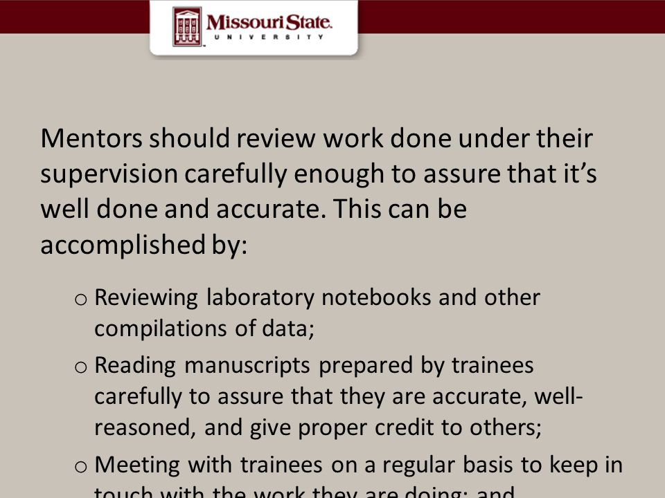 Mentors should review work done under their supervision carefully enough to assure that it's well done and accurate. This can be accomplished by: