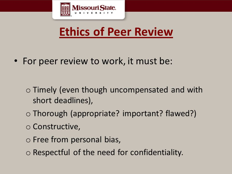 Ethics of Peer Review For peer review to work, it must be: