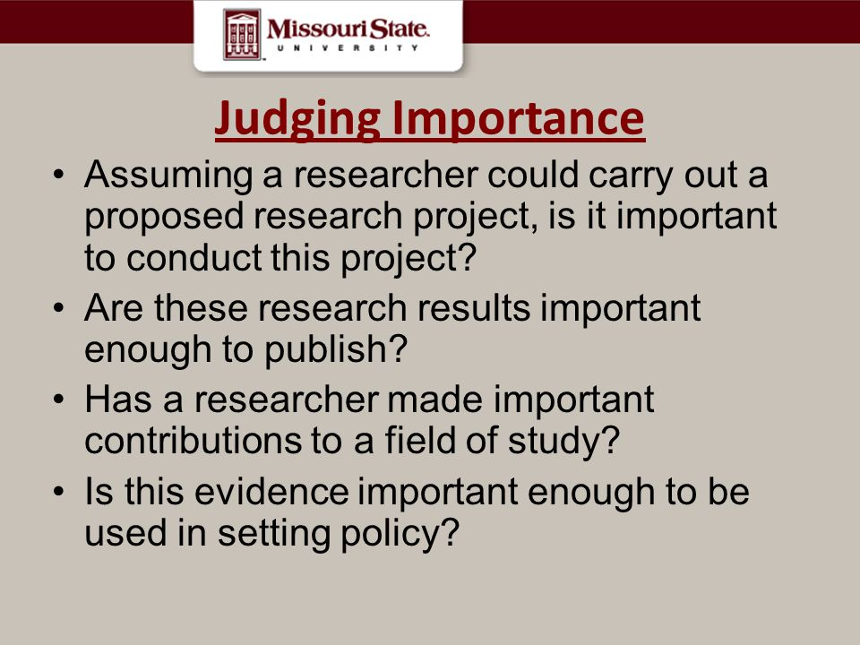 Judging Importance Assuming a researcher could carry out a proposed research project, is it important to conduct this project