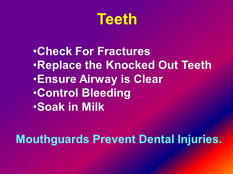 Teeth Check For Fractures Replace the Knocked Out Teeth